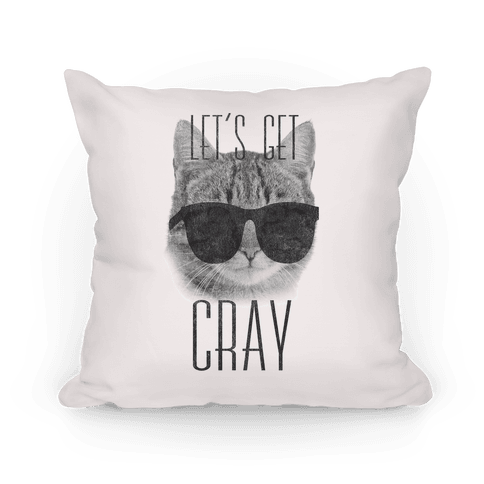 Let's Get Cray Pillow