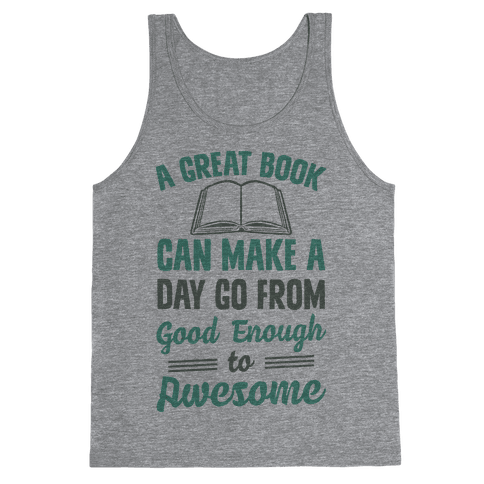 A Great Book Can Make A Day Go From Good Enough To Awesome Tank Top