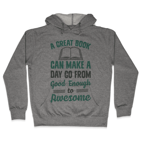 A Great Book Can Make A Day Go From Good Enough To Awesome Hooded Sweatshirt