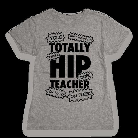 Totally Hip Teacher Womens T-Shirt