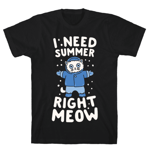 I Need Summer Right Meow Mens T-Shirt