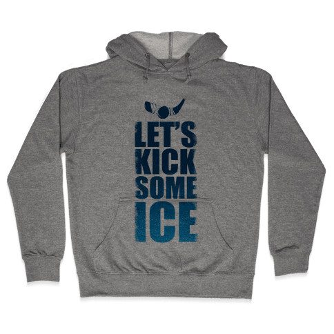 Let's Kick Some Ice!  Hooded Sweatshirt