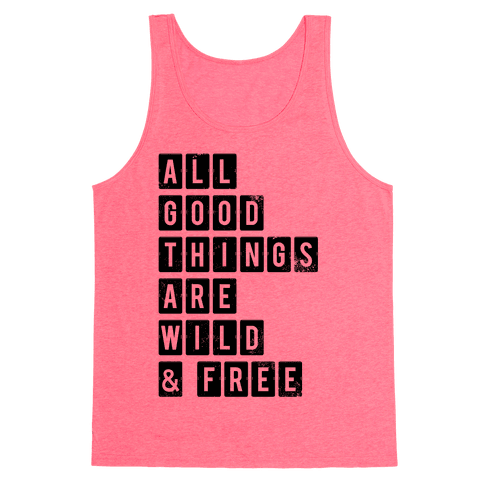 All Good Things Are Wild And Free Tank Top