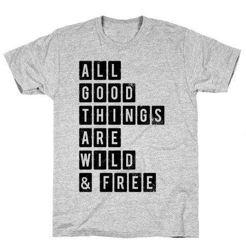All Good Things Are Wild And Free Mens/Unisex T-Shirt