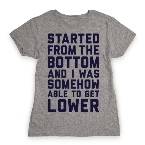 Started From The Bottom Womens T-Shirt