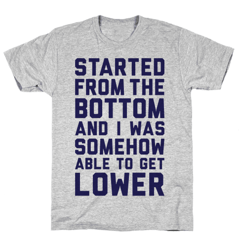 Started From The Bottom Mens T-Shirt