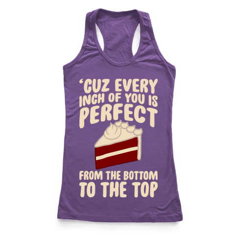 Every Inch Of You Is Perfect From The Bottom To The Top Racerback Tank Top