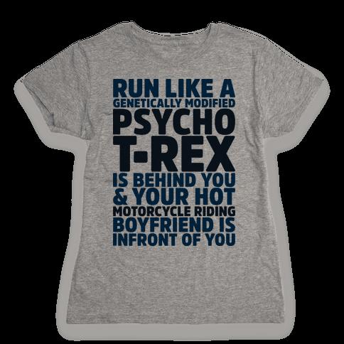 Run Like a Genetically Modified T-Rex is Behind You Womens T-Shirt