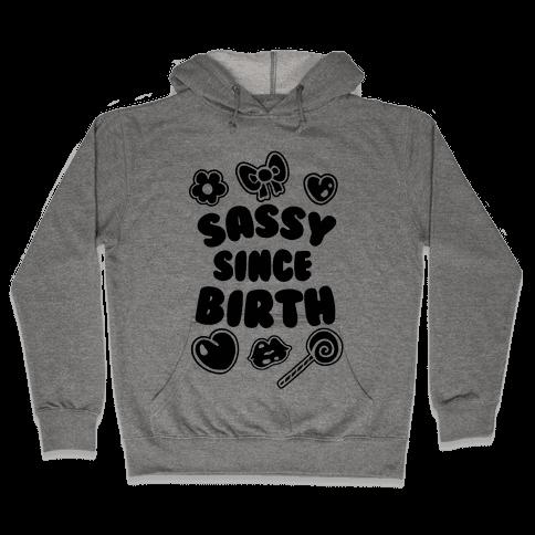 Sassy Since Birth Hooded Sweatshirt
