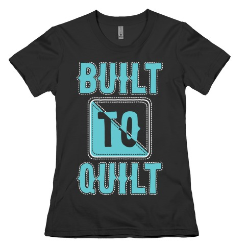 Built To Quilt Womens T-Shirt
