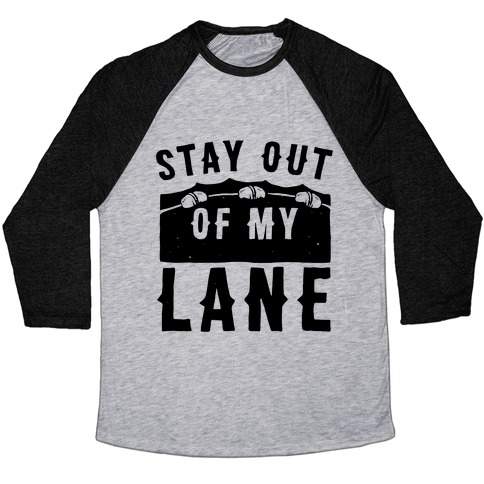 Stay Out Of My Lane Baseball Tee