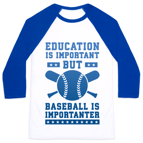 Education is Important But Baseball Is Importanter Baseball Tee