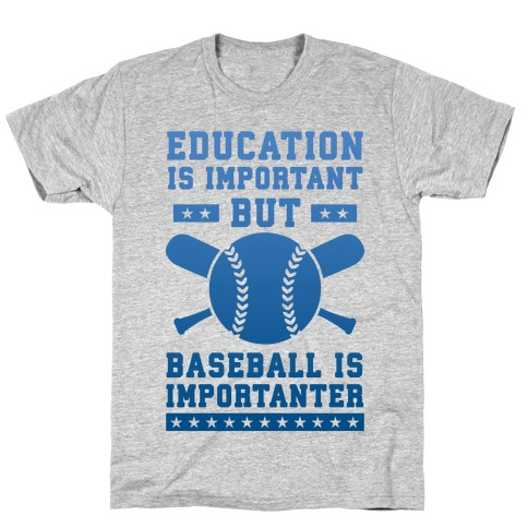 Education is Important But Baseball Is Importanter T-Shirt