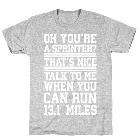 Oh, You\'re A Sprinter? Talk To Me When You Can Run 13.1 T-Shirt | LookHUMAN