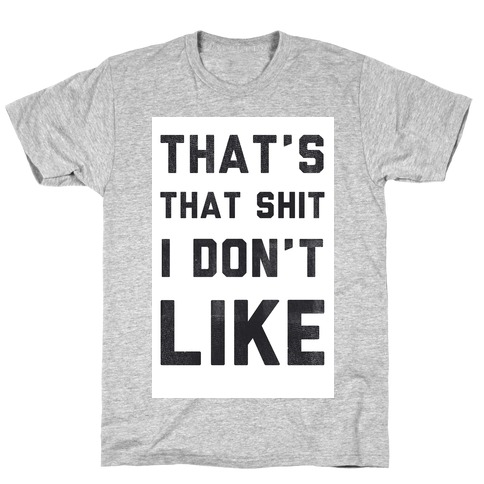That's That Shit I Don't Like Mens T-Shirt