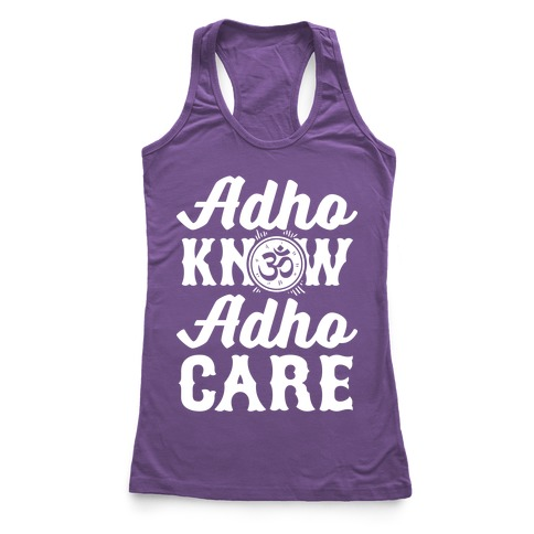 Adho Know Adho Care Racerback Tank Top