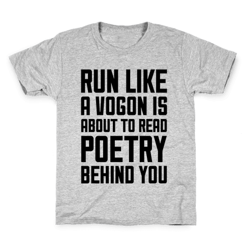 Run Like A Vogon Is About To Read Poetry Behind You Kids T-Shirt