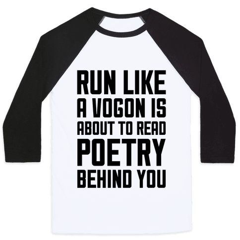 Run Like A Vogon Is About To Read Poetry Behind You Baseball Tee