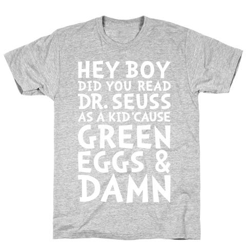 Hey Boy Green Eggs And Damn Mens T-Shirt