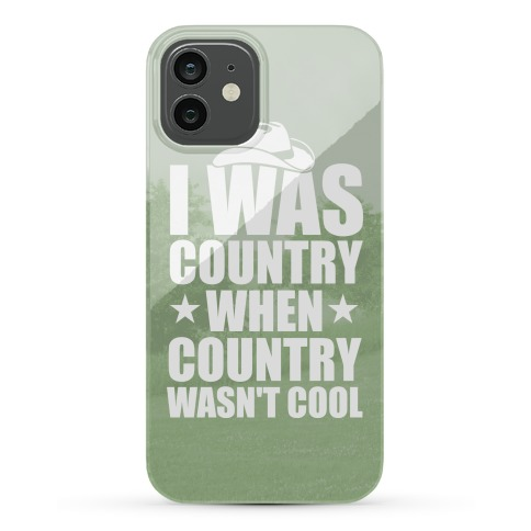 I Was Country When Country Wasn't Cool Phone Case