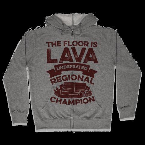 The Floor is Lava Undefeated Regional Champion Zip Hoodie