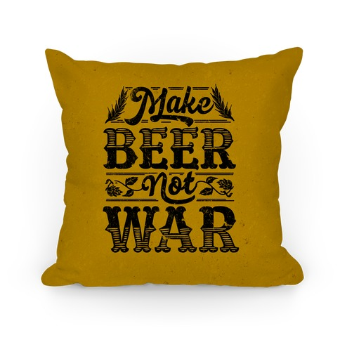 Make Beer Not War Pillow