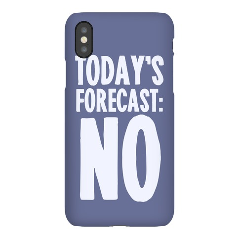 Today's Forecast: NO Phone Case