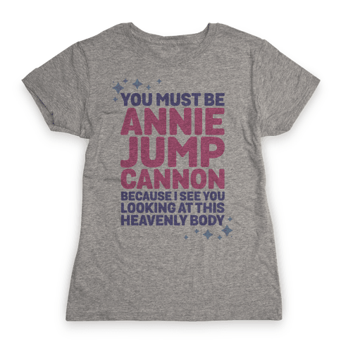 You Must be Annie Jump Cannon Because I See You Looking at This Heavenly Body Womens T-Shirt