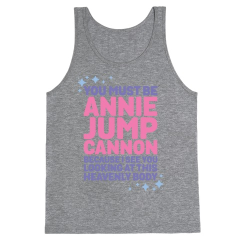 You Must be Annie Jump Cannon Because I See You Looking at This Heavenly Body Tank Top