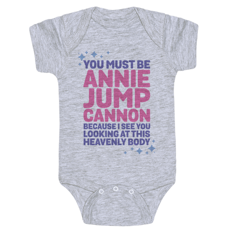 You Must be Annie Jump Cannon Because I See You Looking at This Heavenly Body Baby Onesy