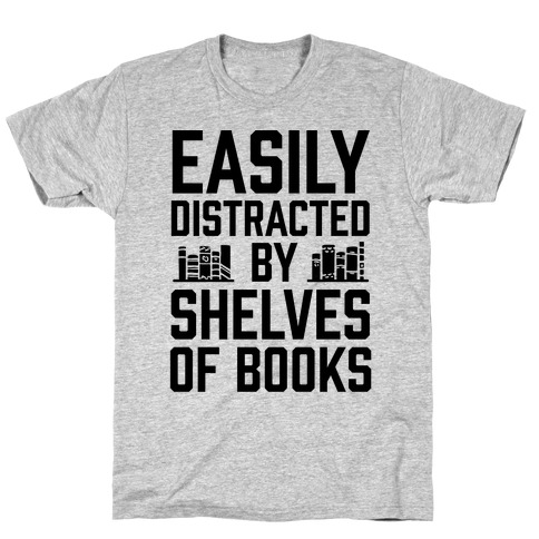 Easily Distracted By Shelves Of Books T-Shirt