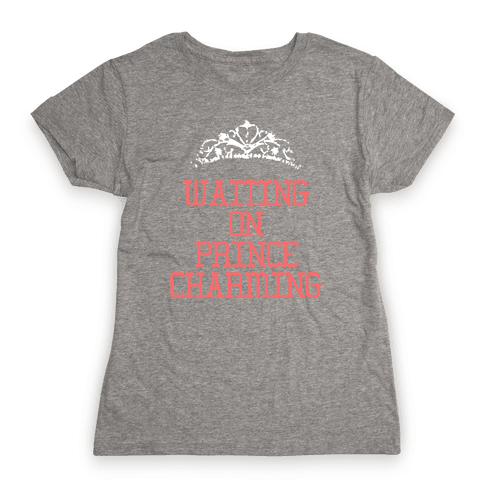 Waiting on Prince Charming Womens T-Shirt
