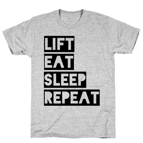 Lift Eat Sleep Repeat Mens T-Shirt
