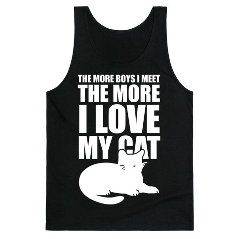 The More Boys I Meet The More I Love My Cat (White Ink) Tank Top
