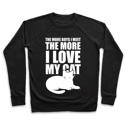 The More Boys I Meet The More I Love My Cat (White Ink) Pullover