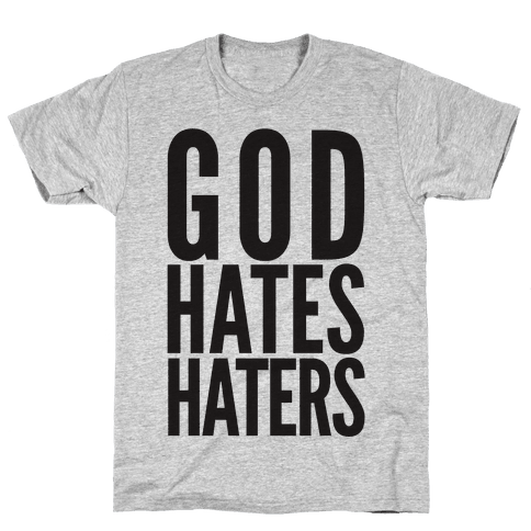 God Hates Haters Mens T-Shirt