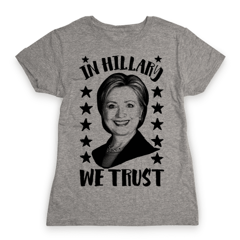 In Hillary We Trust Womens T-Shirt