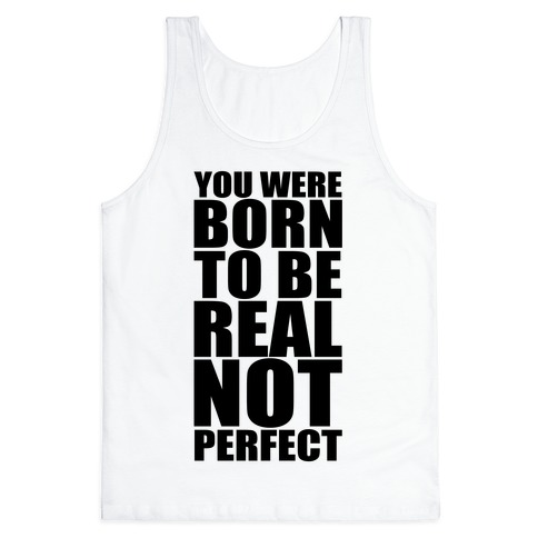 You Were Born To Be Real No Perfect Tank Top