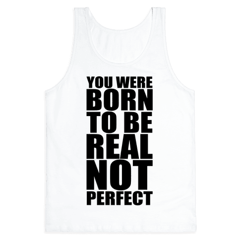 You Were Born To Be Real No Perfect