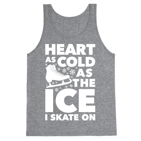 Heart As Cold As The Ice I Skate On Tank Top