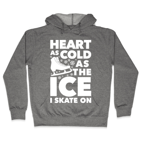 Heart As Cold As The Ice I Skate On Hooded Sweatshirt