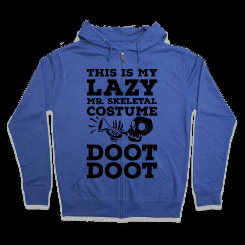 This is My Lazy Mr. Skeletal Costume DOOT DOOT Zip Hoodie