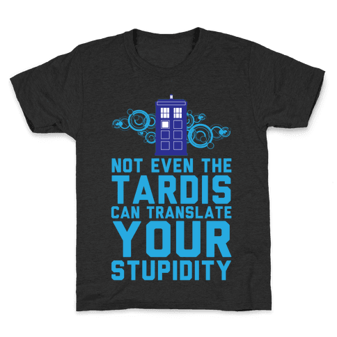 Not Even The Tardis Can Translate You Stupidity Kids T-Shirt