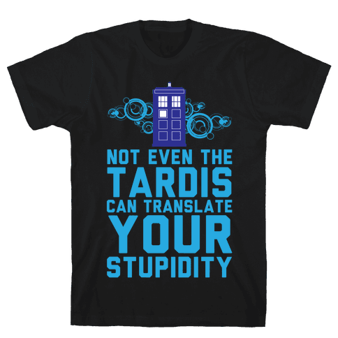 Not Even The Tardis Can Translate You Stupidity Mens T-Shirt