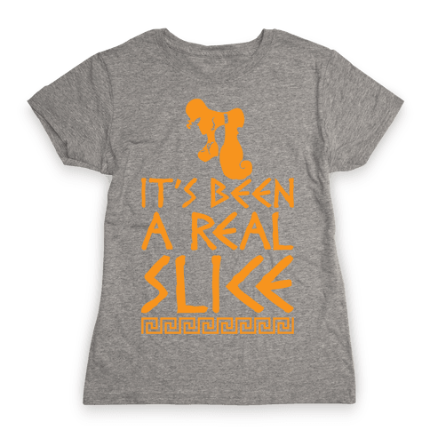 It's Been A Real Slice Womens T-Shirt