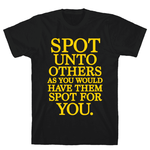 Spot Unto Others As You Would Have Them Spot For You Mens T-Shirt
