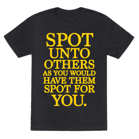 Spot Unto Others As You Would Have Them Spot For You