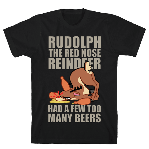 Rudolph The Red Nose Reindeer Had A Few Too Many Beers Mens T-Shirt