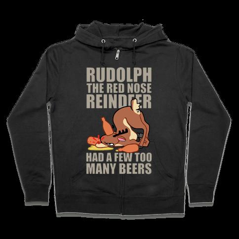 Rudolph The Red Nose Reindeer Had A Few Too Many Beers Zip Hoodie