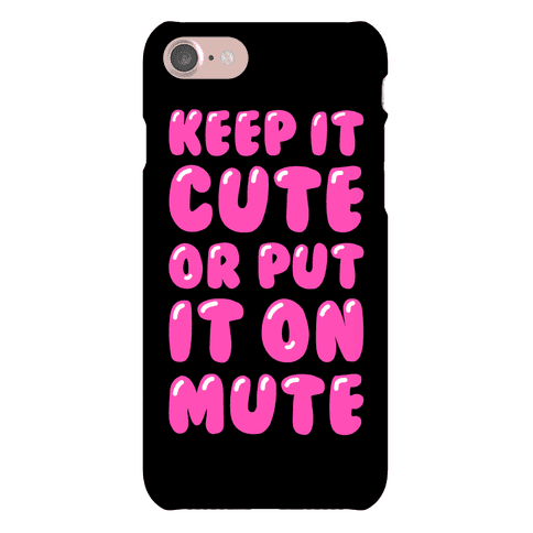 Keep It Cute Or Put It On Mute Phone Case